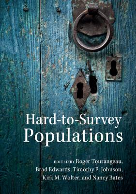Hard-to-Survey Populations By Tourangeau, Roger (EDT)/ Edwards, Brad (EDT)/ Johnson, Timothy P. (EDT)/ Wolter, Kirk M. (EDT)/ Bates, Nancy (EDT)